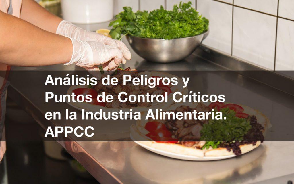 Análisis de Peligros y Puntos de Control Críticos en la Industria Alimentaria. APPCC